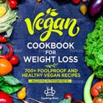 [PDF] [EPUB] Vegan Cооkbооk Fоr Weight Loss: 700+ Foolproof and Healthy Vegan Recipes, Including Nutrition Facts Download