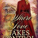 [PDF] [EPUB] Where Love Takes Control: A Historical Western Romance Book Download