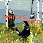 [PDF] [EPUB] Writing Wild: Women Poets, Ramblers, and Mavericks Who Shape How We See the Natural World Download