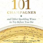 [PDF] [EPUB] 101 Champagnes: and other Sparkling Wines To Try Before You Die (includes Prosecco, Cava and other Fizz Favourites) Download