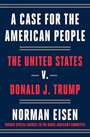 [PDF] [EPUB] A Case for the American People: The United States v. Donald J. Trump Download by Norman Eisen