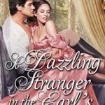 [PDF] [EPUB] A Dazzling Stranger in the Earl's Arms: A Historical Regency Romance Book Download