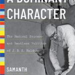 [PDF] [EPUB] A Dominant Character: The Radical Science and Restless Politics of J. B. S. Haldane Download