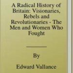 [PDF] [EPUB] A Radical History of Britain: Visionaries, Rebels and Revolutionaries – The Men and Women Who Fought for Our Freedoms Download