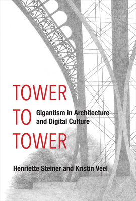 [PDF] [EPUB] A Tower to Tower: Gigantism in Architecture and Digital Culture Download by Henriette Steiner