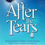 [PDF] [EPUB] After the Tears: Helping Adult Children of Alcoholics Heal Their Childhood Trauma Download