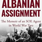 [PDF] [EPUB] Albanian Assignment: The Memoir of an SOE Agent in World War Two (The Extraordinary Life of Colonel David Smiley #1) Download