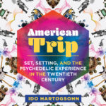 [PDF] [EPUB] American Trip: Set, Setting, and the Psychedelic Experience in the Twentieth Century Download