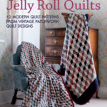 [PDF] [EPUB] Antique to Heirloom Jelly Roll Quilts: 12 Modern Quilt Patterns from Vintage Patchwork Quilt Designs Download