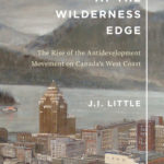 [PDF] [EPUB] At the Wilderness Edge: The Rise of the Antidevelopment Movement on Canada's West Coast Download