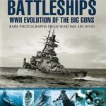 [PDF] [EPUB] Battleships: WWII Evolution of the Big Guns: Rare Photographs from Wartime Archives (Images of War) Download