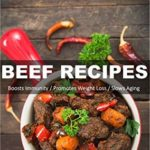 [PDF] [EPUB] Beef Recipes: Over 50+ Low Carb Beef Recipes, Dump Dinners Recipes, Quick and Easy Cooking Recipes, Antioxidants and Phytochemicals, Soups Stews and Chilis, Slow Cooker Recipes Download