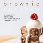 [PDF] [EPUB] Best, Boldest Brownie Recipes: A Complete Cookbook of Choco-Licious Dessert Ideas! Download