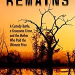 [PDF] [EPUB] Bitter Remains: A Custody Battle, A Gruesome Crime, and the Mother Who Paid the Ultimate Price Download