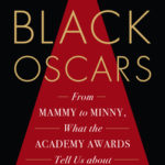[PDF] [EPUB] Black Oscars: From Mammy to Minny, What the Academy Awards Tell Us about African Americans Download