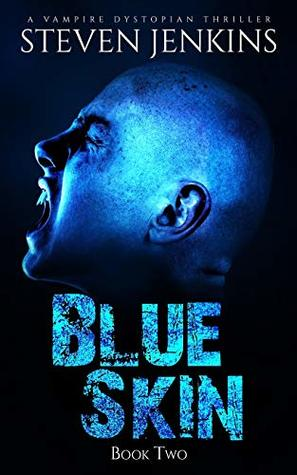 [PDF] [EPUB] Blue Skin: Book Two: A Vampire Dystopian Thriller Download by Steven   Jenkins