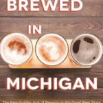 [PDF] [EPUB] Brewed in Michigan: The New Golden Age of Brewing in the Great Beer State Download