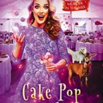 [PDF] [EPUB] Cake Pop Casualties (Murder in the Mix #22) Download