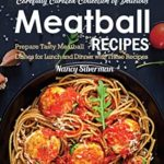 [PDF] [EPUB] Carefully Curated Collection of Delicious Meatball Recipes: Prepare Tasty Meatball Dishes for Lunch and Dinner with These Recipes Download