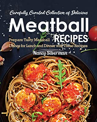 [PDF] [EPUB] Carefully Curated Collection of Delicious Meatball Recipes: Prepare Tasty Meatball Dishes for Lunch and Dinner with These Recipes Download by Nancy Silverman