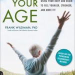 [PDF] [EPUB] Change Your Age: Using Your Body and Brain to Feel Younger, Stronger, and More Fit Download