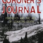 [PDF] [EPUB] Coroner's Journal: Forensics and the Art of Stalking Death Download