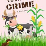 [PDF] [EPUB] Cows, Corn and Crime: A Fun Cozy Dog Gone Good Who Done It Mystery (A Fun Cozy Dog Gone Good Who Done It Short Read Mystery Book 2) Download