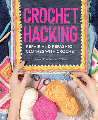 [PDF] [EPUB] Crochet Hacking: Repair and Refashion Clothes with Crochet Download by Emma Friedlander-Collins