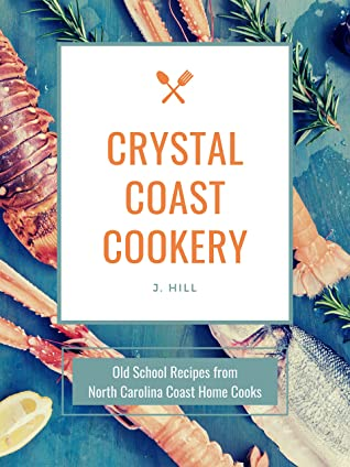 [PDF] [EPUB] Crystal Coast Cookery: Old School Recipes from North Carolina Coast Home Cooks Download by J. Hill