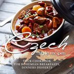 [PDF] [EPUB] Czech Style Recipes: Your Cookbook for Bohemian Breakfasts, Dinners Desserts Download