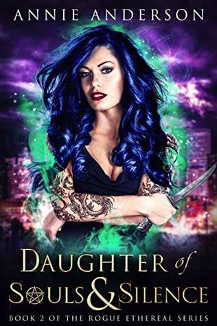 [PDF] [EPUB] Daughter of Souls and Silence (Rogue Ethereal #2) Download by Annie Anderson