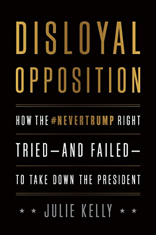 [PDF] [EPUB] Disloyal Opposition: How the NeverTrump Right Tried―And Failed―To Take Down the President Download by Julie Kelly