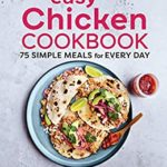 [PDF] [EPUB] Easy Chicken Cookbook: 75 Simple Meals for Every Day Download
