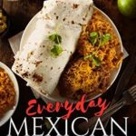 [PDF] [EPUB] Everyday Mexican: Easy Favorite Mexican Recipes to Make at Home Download
