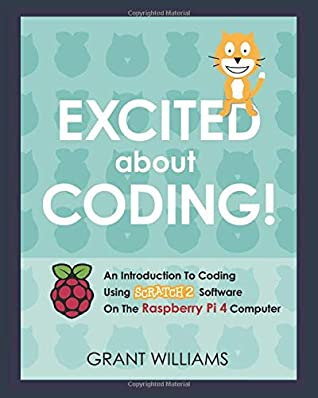 [PDF] [EPUB] Excited About Coding! - An Introduction To Coding Using Scratch 2 Software On The Raspberry Pi 4 Computer Download by Grant H Williams