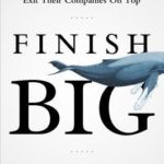 [PDF] [EPUB] Finish Big: How Great Entrepreneurs Exit Their Companies on Top Download