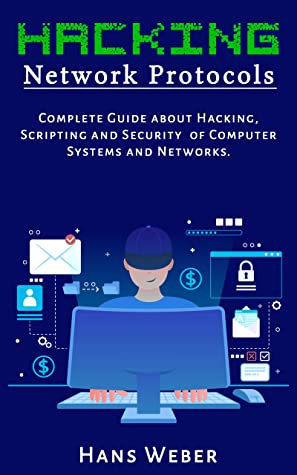 [PDF] [EPUB] Hacking Network Protocols: Complete Guide about Hacking, Scripting and Security of Computer Systems and Networks. Download by Hans Weber