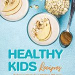 [PDF] [EPUB] Healthy Kids Recipes: Delicious Meals Your Children Will Love Download