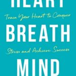 [PDF] [EPUB] Heart, Breath, Mind: Train Your Heart to Conquer Stress and Achieve Success Download