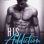 [PDF] [EPUB] His Addiction: A Bad Boy Billionaire Romance (Sexy Obsessive Billionaires Book 1) Download