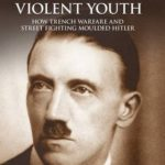 [PDF] [EPUB] Hitler's Violent Youth: How Trench Warfare and Street Fighting Shaped Hitler Download
