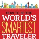 [PDF] [EPUB] How to Be the World's Smartest Traveler (and Save Time, Money, and Hassle) Download