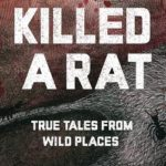 [PDF] [EPUB] I Killed a Rat: True Tales From Wild Places Download