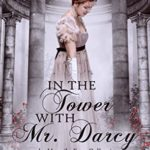 [PDF] [EPUB] In the Tower with Mr. Darcy: a Pride and Prejudice variation (The Happily Ever Collection) Download
