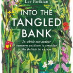 [PDF] [EPUB] Into the Tangled Bank: In Which Our Author Ventures Outdoors to Consider the British in Nature Download
