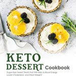 [PDF] [EPUB] Keto Dessert Cookbook: Sugar-free Sweet Treats that Will Help to Boost Energy, Lower Cholesterol, and Shed Weight! Download