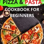 [PDF] [EPUB] Keto Diet Pizza and Pasta Cookbook For Beginners: 120+ Easy and Quick Ketogenic Recipes and Low-Carb Keto Italian Food Lovers Weight Loss and Healthy Living for Busy People (Keto Cookbook 11) Download