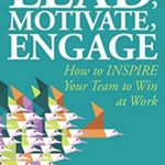 [PDF] [EPUB] Lead, Motivate, Engage: How to INSPIRE Your Team to Win at Work Download