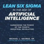 [PDF] [EPUB] Lean Six SIGMA in the Age of Artificial Intelligence: Harnessing the Power of the Fourth Industrial Revolution Download