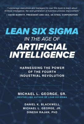 [PDF] [EPUB] Lean Six SIGMA in the Age of Artificial Intelligence: Harnessing the Power of the Fourth Industrial Revolution Download by Michael L. George